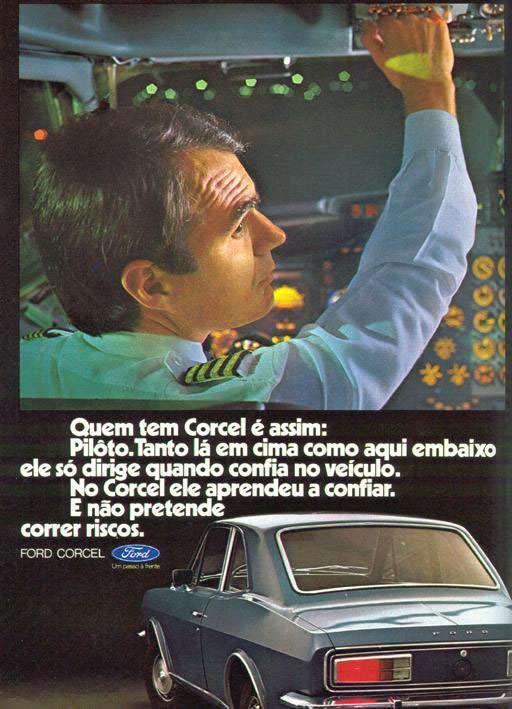 Quem tem Corcel é assim. Piloto. Tanto lá em cima como aqui embaixo ele só dirige quando confia no veículo. No Corcel ele aprendeu a confiar. E não pretende correr riscos. Ford Corcel. Um passo à frente.